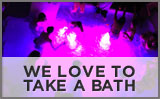 We Love To Take A Bath